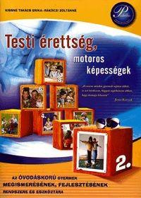 Testi érettség, motoros képességek - Az óvodáskorú gyermek megismerésének, fejlesztésének rendszere és eszköztára 2.