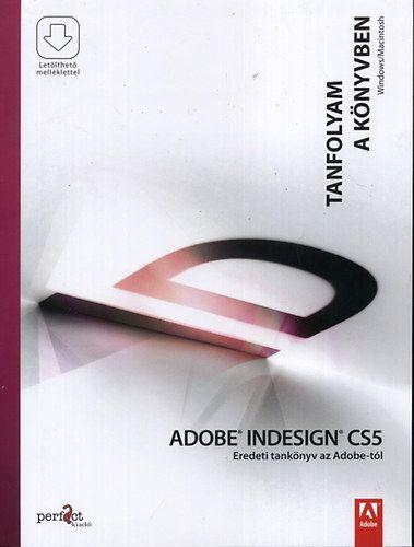 Adobe Indesign CS5 - Eredeti tankönyv az Adobe-tól - Tanfolyam a könyvben - Letölthető mellékletekkel
