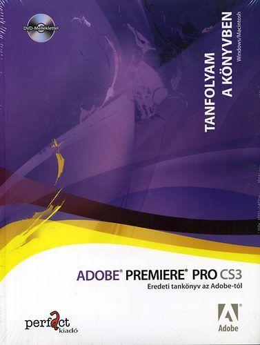 Adobe Premiere Pro CS3 - Eredeti tankönyv az Adobe-tól - Tanfolyam a tankönyvben