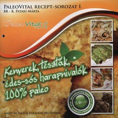 Kenyerek, tészták, édes-sós harapnivalók 100% paleo - PaleoVital recept-sorozat I.