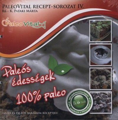 Paleovital recept sorozat IV. - Paleós édességek - 100% paleó - K. Pataki Márta |