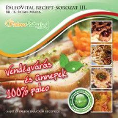 Vendégvárás és ünnepek - 100% paleo - PaleoVital recept-sorozat III. - K. Pataki Márta pdf epub