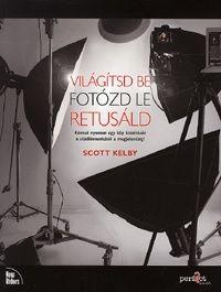 Scott Kelby - Világítsd be - Fotózd le - Retusáld