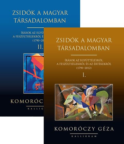 Zsidók a magyar társadalomban I-II. - Írások az együttélésről, a feszültségekről és az értékekről (1790-2012) - Komoróczy Géza |