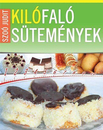 Kilófaló sütemények - 0-24 óráig - Szoó Judit |