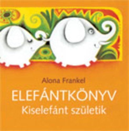 Elefánt könyv - Kiselefánt születik - Alona Frankel pdf epub