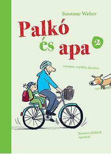 Palkó és Apa 2. - Vonaton, repülőn, biciklin - Susanne Weber |