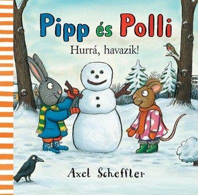 Pipp és Polli - Hurrá, havazik! - Axel Scheffler |