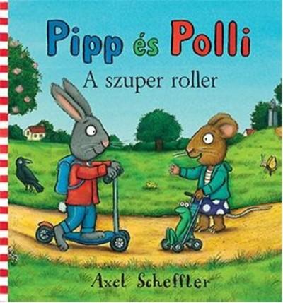 Pipp és Polli - A szuper roller - Axel Scheffler pdf epub