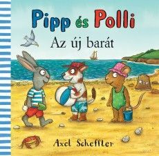 Pipp és Polli - Az új barát - Axel Scheffler pdf epub