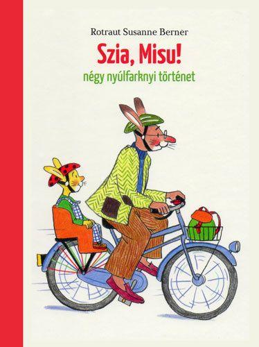 Szia, Misu! - Négy nyúlfarknyi történet - Rotraut Susanne Berner |