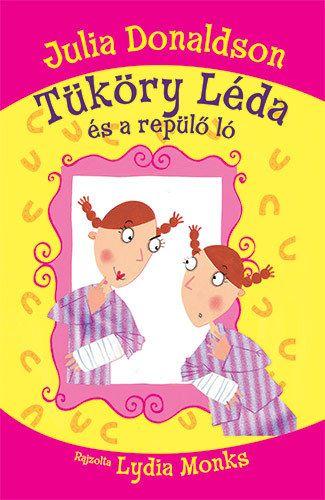 Tüköry Léda és a repülő ló - Julia Donaldson |