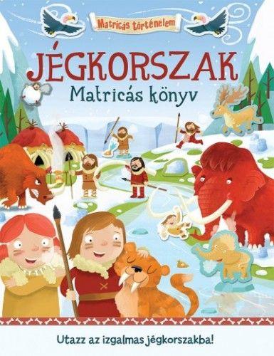 Jégkorszak - Matricás könyv - Utazz az izgalmas jégkorszakba!