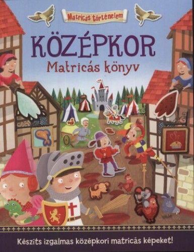 Középkor - Matricás könyv - Készíts izgalmas középkori matricás képeket! - George Joshua |