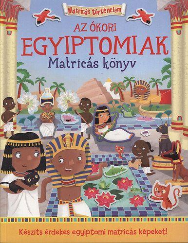 Az ókori egyiptomiak - Matricás könyv - Matricákkal keltsd életre az ókori Egyiptomot!