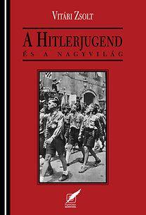 A Hitlerjugend és a nagyvilág - Vitári Zsolt  