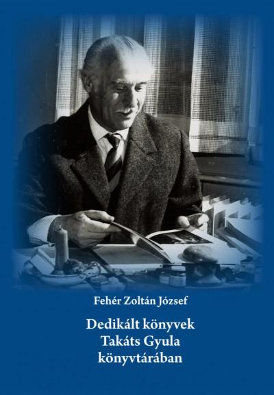 Dedikált könyvek Takáts Gyula könyvtárában
