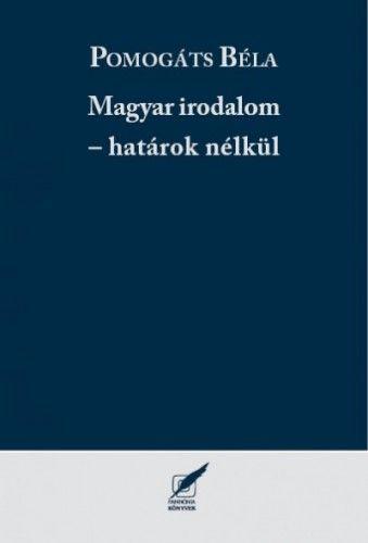 Magyar irodalom - határok nélkül - Pomogáts Béla |