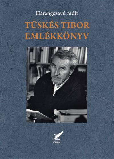 Tüskés Tibor emlékkönyv - Harangszavú múlt