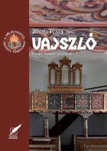 Vajszló – A Dél-Dunántúl festett templomai sorozat 11. kötete - Zentai Tünde |