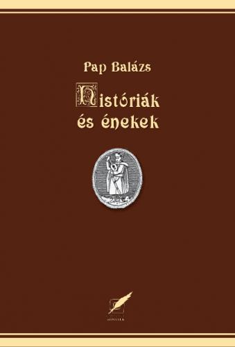 Históriák és énekek - Pap Balázs pdf epub