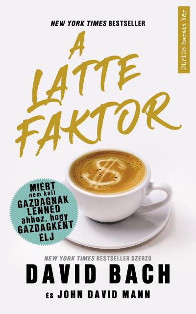 A latte faktor - Miért nem kell gazdagnak lenned ahhoz, hogy gazdagként élj - ELŐRENDELHETŐ