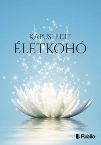 Életkohó - Kapusi Edit pdf epub