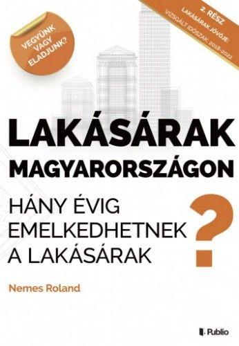 Lakásárak Magyarországon - Hány évig emelkedhetnek a lakásárak Magyarországon?