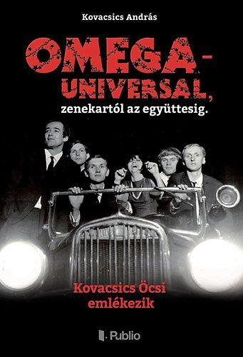 OMEGA - UNIVERSAL, zenekartól az együttesig. - Kovacsics András |
