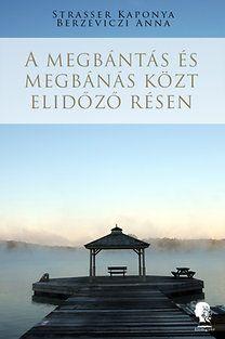 A megbántás és megbánás közt elidőző résen - Berzeviczi Anna pdf epub