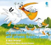 Pelikán, aki olyan kapzsi volt - V. Kiss Orsolya pdf epub