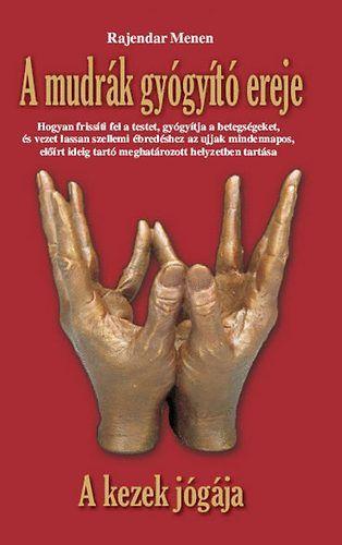 A mudrák gyógyító ereje - A kezek jógája