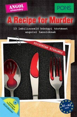PONS A Recipe for Murder - 13 lebilincselő bűnügyi történet angol tanulóknak