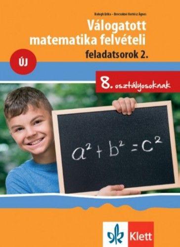Válogatott matematika felvételi feladatsorok 2. - 8. osztályosoknak - Balogh Erika |