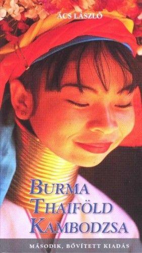 Burma Thaiföld Kambodzsa - Ifj. Ács László |