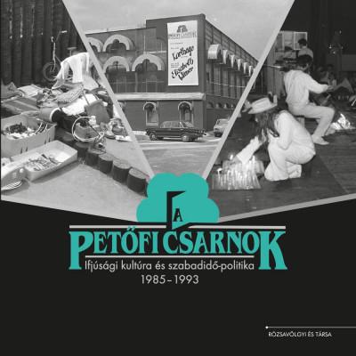 A Petőfi Csarnok - Ifjúsági kultúra és szabadidő-politika 1985-1993