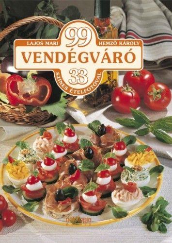 99 vendégváró étel - 33 színes ételfotóval