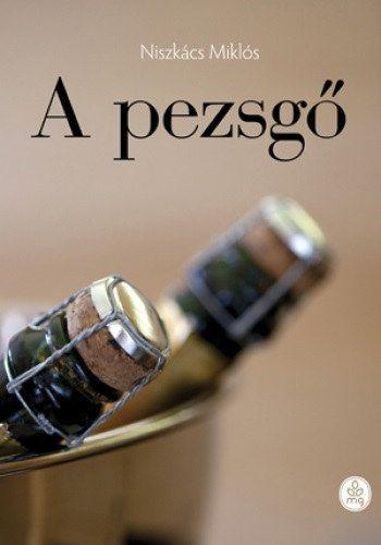 A pezsgő - Niszkács Miklós pdf epub