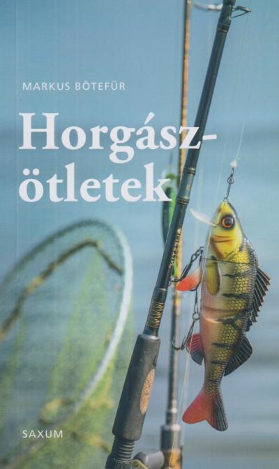 Horgászötletek - A legjobb tippek és trükkök horgászoknak