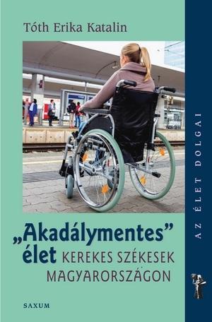 Akadálymentes élet - Kerekes székesek Magyarországon