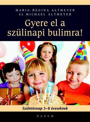 Gyere el a szülinapi bulimra! (Születésnap 3-8 éveseknek) - Maria-Regina és Michael Altmeyer pdf epub
