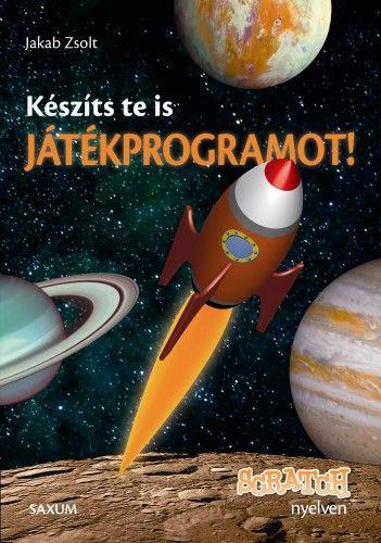 Készíts te is játékprogramot! - Scratch nyelven - Jakab Zsolt |