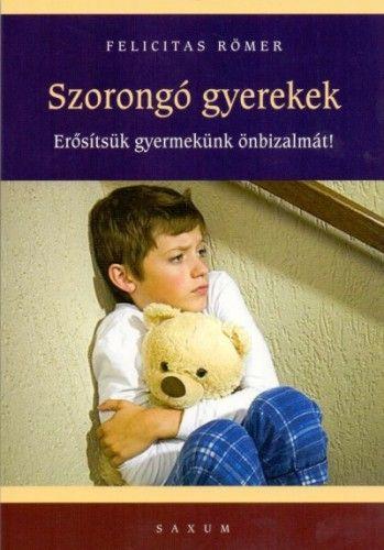 Szorongó gyerekek - Erősítsük gyermekünk önbizalmát! - Felicitas Römer pdf epub