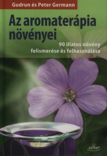 Az aromaterápia növényei - 90 illatos növény felismerése és felhasználása