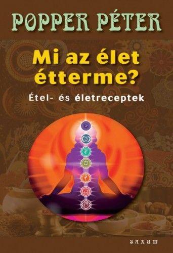 Mi az élet étterme? - Étel- és életreceptek - Dr. Popper Péter pdf epub