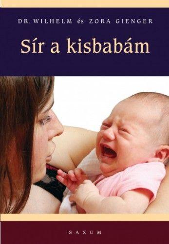 Sír a kisbabám - Hogyan értse és nyugtassa meg csecsemőjét?