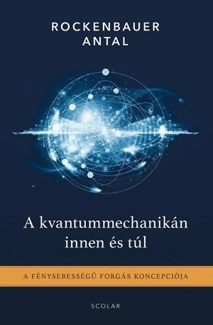A kvantummechanikán innen és túl - Rockenbauer Antal |