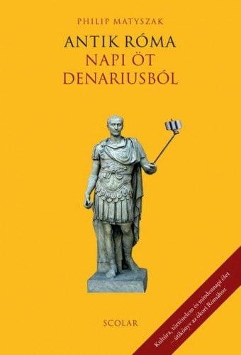 Antik Róma - Napi öt denariusból - Philip Matyszak |