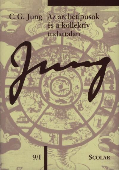 Az archetípusok és a kollektív tudattalan - C. G. Jung összegyűjtött munkái 9/1