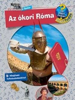 Az ókori Róma - Mit? Miért? Hogyan? Profi Tudás